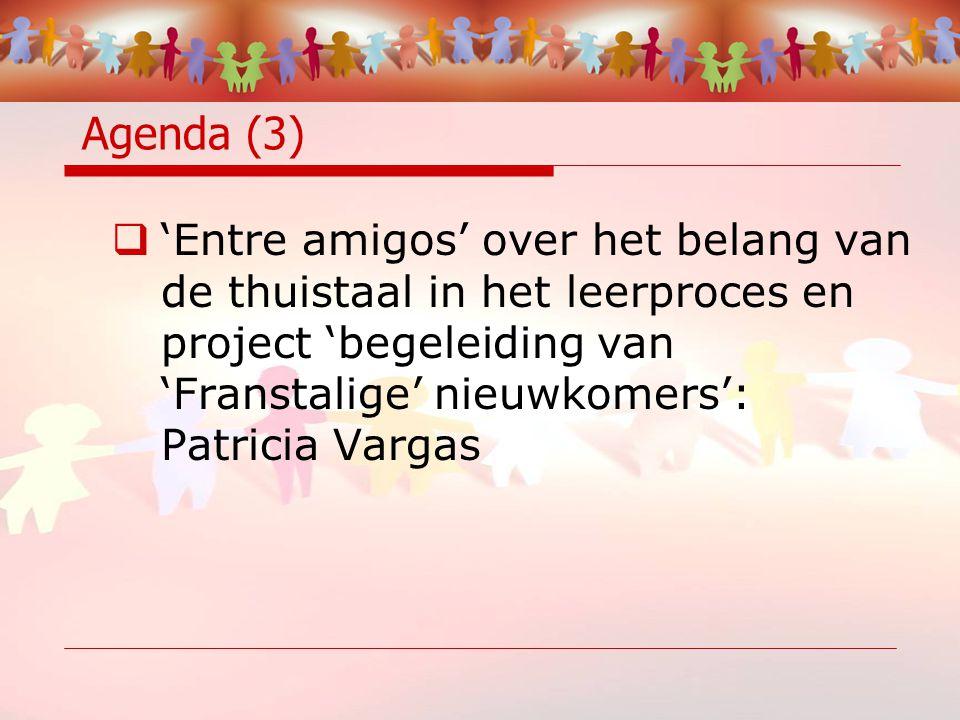 Agenda (3)  'Entre amigos' over het belang van de thuistaal in het leerproces en project 'begeleiding van 'Franstalige' nieuwkomers': Patricia Vargas