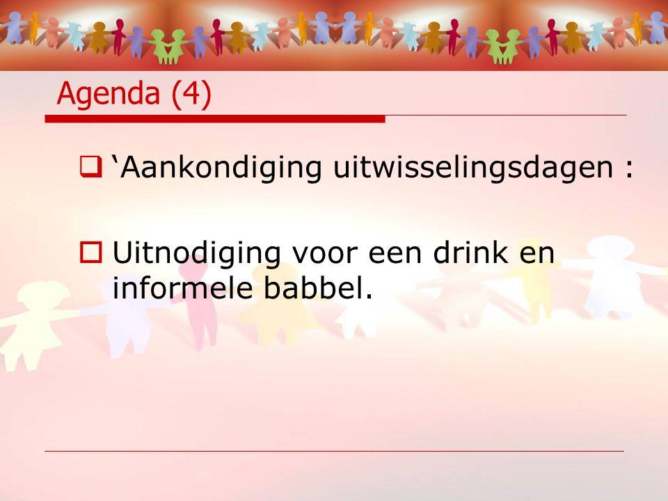 Agenda (4)  'Aankondiging uitwisselingsdagen :  Uitnodiging voor een drink en informele babbel.