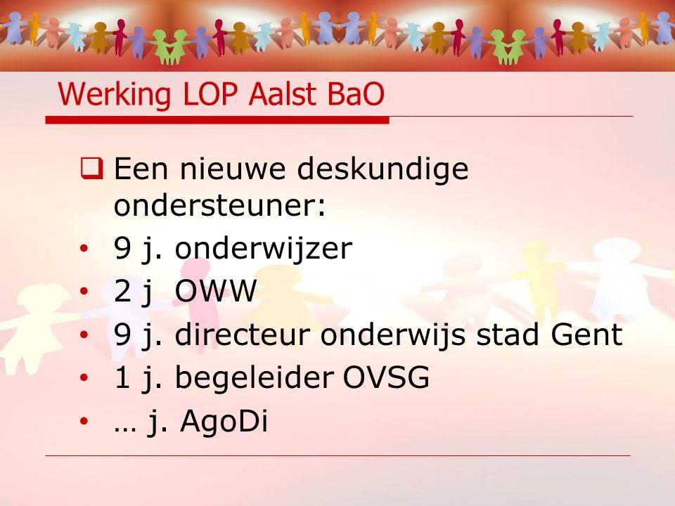 Werking LOP Aalst BaO  Een nieuwe deskundige ondersteuner: 9 j.