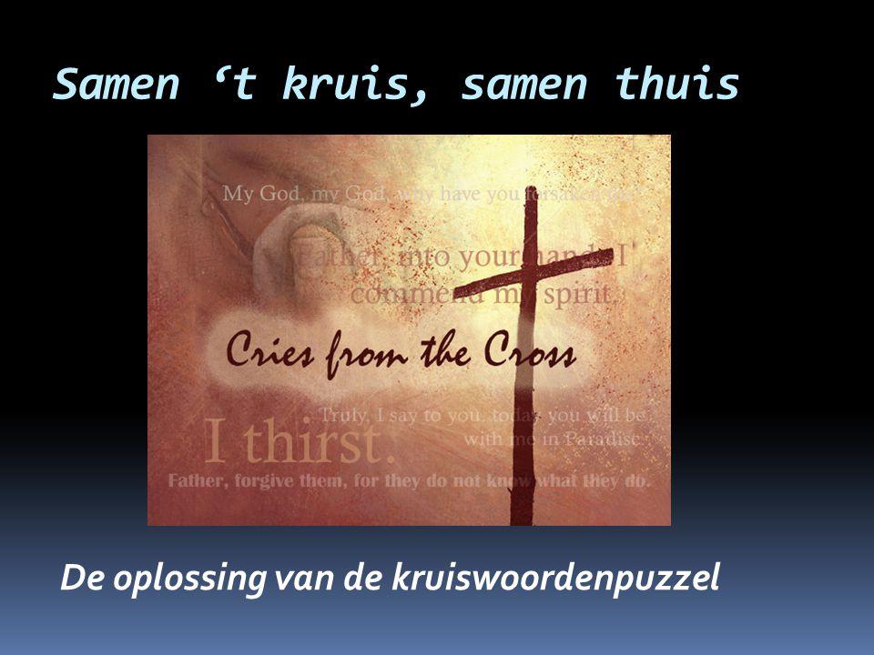 Samen 't kruis, samen thuis De oplossing van de kruiswoordenpuzzel