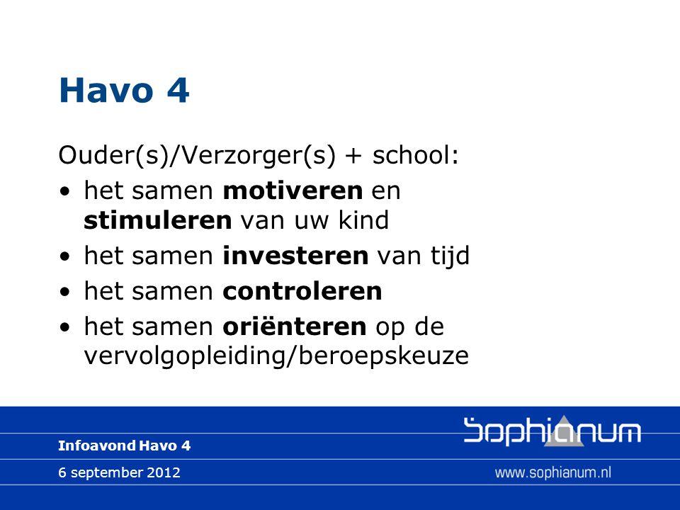 6 september 2012 Infoavond Havo 4 Havo 4 Ouder(s)/Verzorger(s) + school: het samen motiveren en stimuleren van uw kind het samen investeren van tijd het samen controleren het samen oriënteren op de vervolgopleiding/beroepskeuze