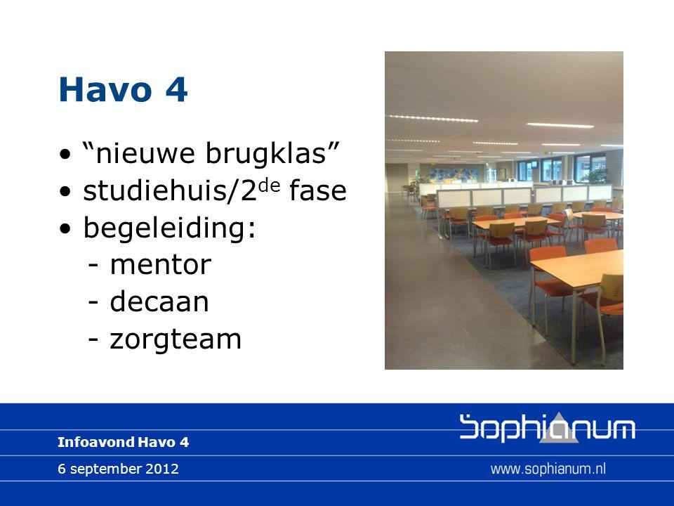 """6 september 2012 Infoavond Havo 4 Havo 4 """"nieuwe brugklas"""" studiehuis/2 de fase begeleiding: - mentor - decaan - zorgteam"""