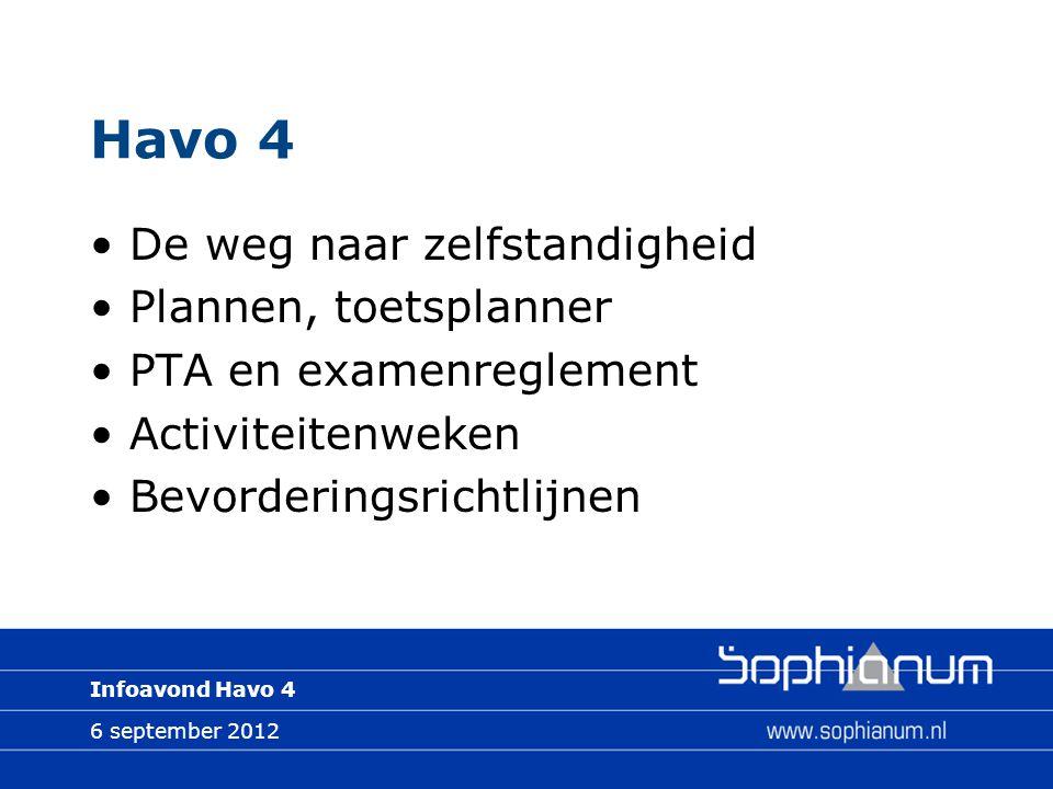 6 september 2012 Infoavond Havo 4 Havo 4 De weg naar zelfstandigheid Plannen, toetsplanner PTA en examenreglement Activiteitenweken Bevorderingsrichtlijnen