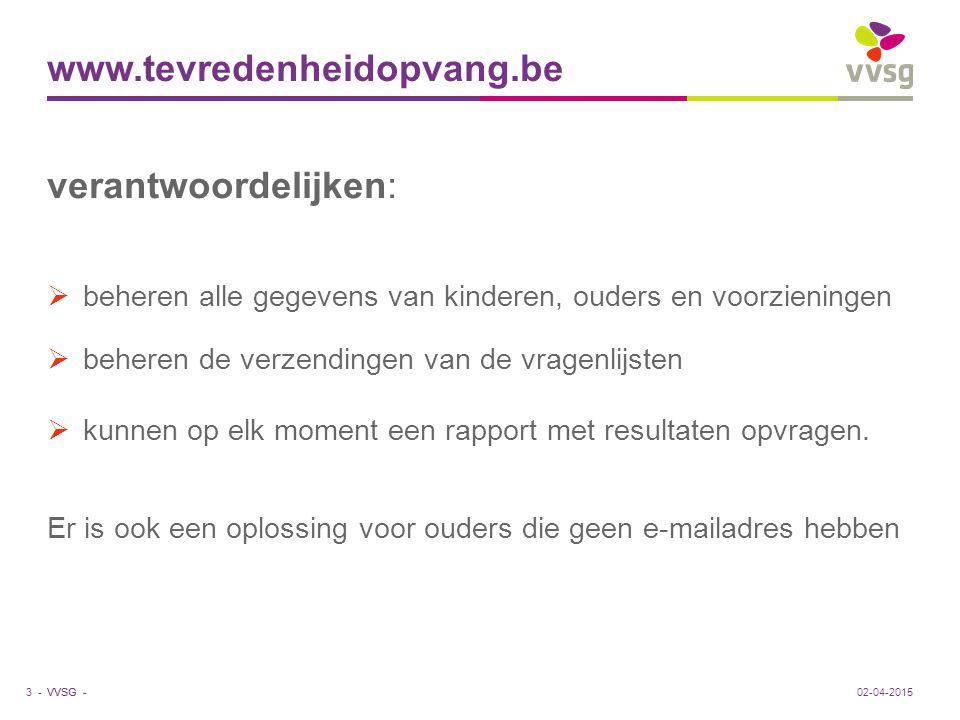 VVSG - www.tevredenheidopvang.be verantwoordelijken:  beheren alle gegevens van kinderen, ouders en voorzieningen  beheren de verzendingen van de vr