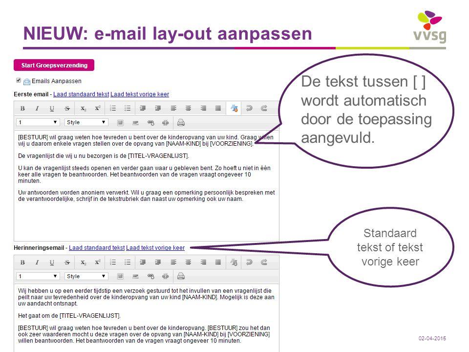 VVSG - NIEUW: e-mail lay-out aanpassen De tekst tussen [ ] wordt automatisch door de toepassing aangevuld. 49 -02-04-2015 Standaard tekst of tekst vor