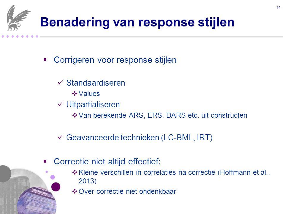 ● ● ● ●  Corrigeren voor response stijlen Standaardiseren  Values Uitpartialiseren  Van berekende ARS, ERS, DARS etc.