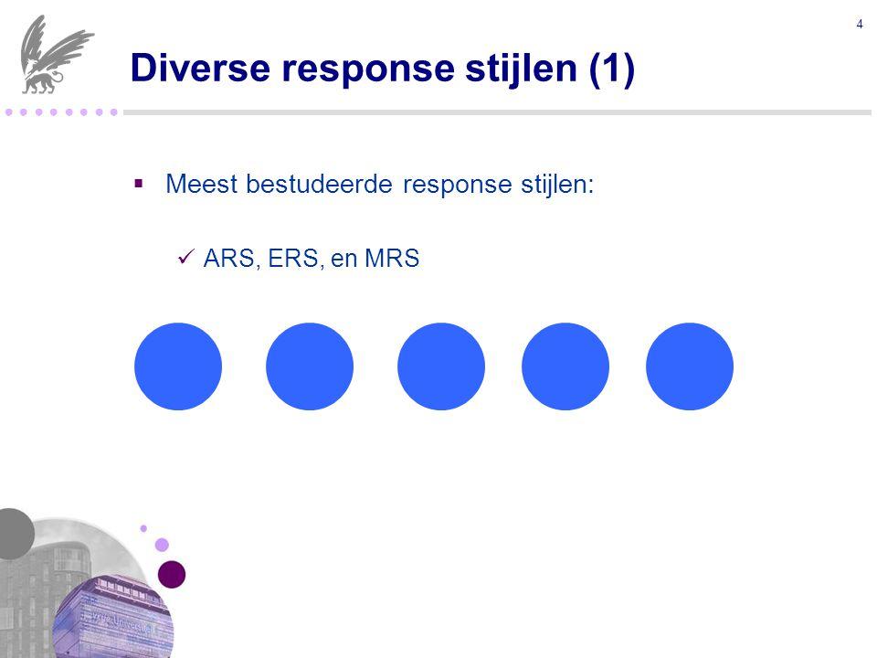 ● ● ● ●  Meest bestudeerde response stijlen: ARS, ERS, en MRS 4 Diverse response stijlen (1)