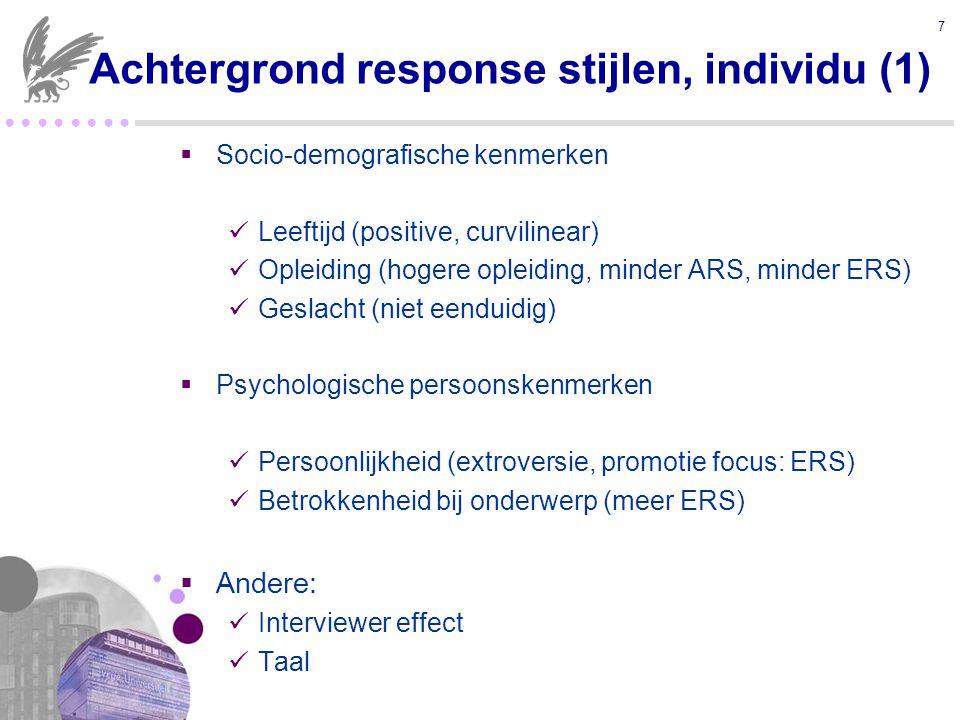 ● ● ● ●  General Response Style factor (GRS) (He & Van de Vijver, 2013) Integreren van 4 response stijlen: ARS, ERS, MRS, en SDR Tegenovergesteld: ERS (promotie focus) – MRS (preventie focus) Tegenovergesteld: ERS (individualisten) – ARS (collectivisten) Overeenkomstig: ERS en SDR persoonlijkheidstrekken extraversie en nauwgezetheid 1 factor: General Response Style (GRS) 18 Een holistische benadering