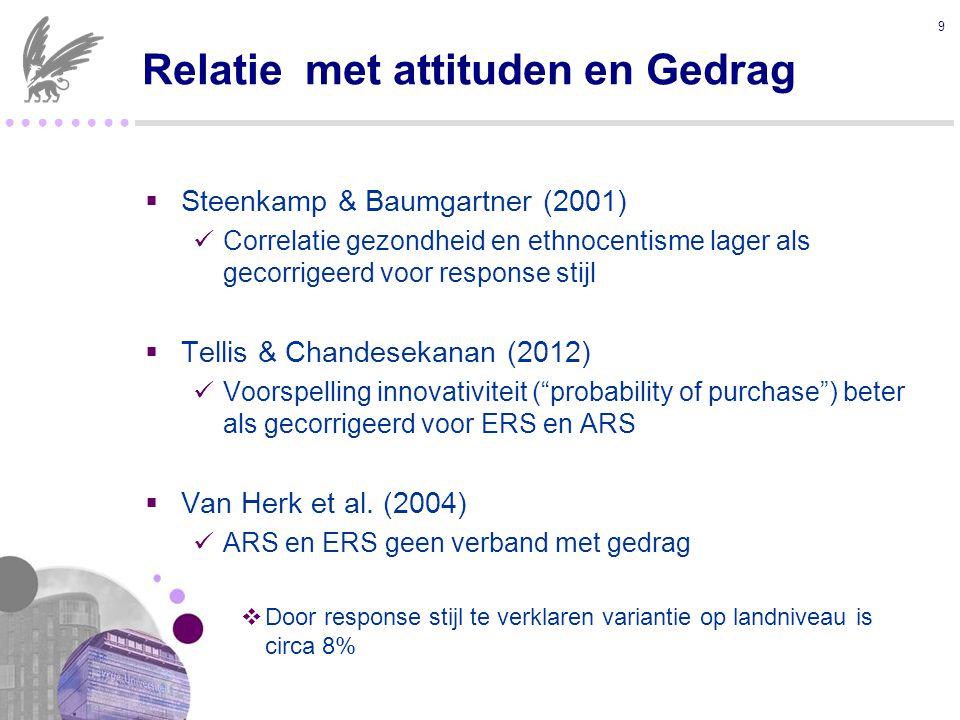 ● ● ● ●  Steenkamp & Baumgartner (2001) Correlatie gezondheid en ethnocentisme lager als gecorrigeerd voor response stijl  Tellis & Chandesekanan (2012) Voorspelling innovativiteit ( probability of purchase ) beter als gecorrigeerd voor ERS en ARS  Van Herk et al.