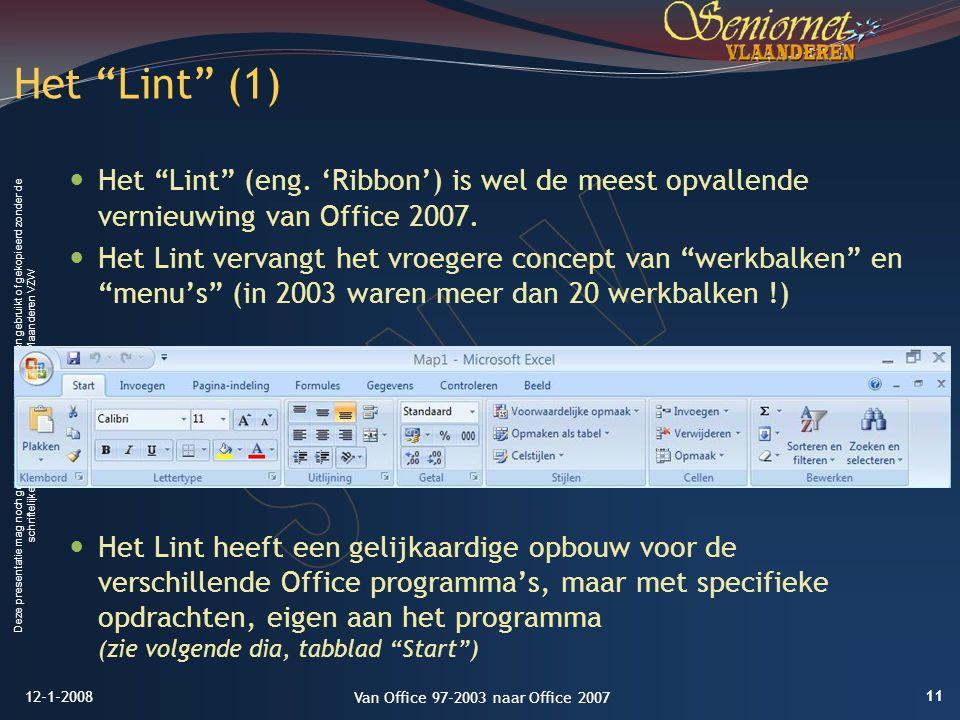 Deze presentatie mag noch geheel, noch gedeeltelijk worden gebruikt of gekopieerd zonder de schriftelijke toestemming van Seniornet Vlaanderen VZW Het Lint (eng.