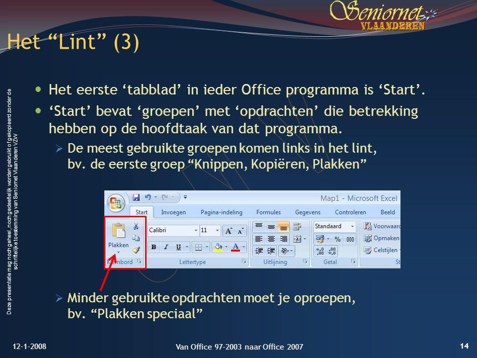 Deze presentatie mag noch geheel, noch gedeeltelijk worden gebruikt of gekopieerd zonder de schriftelijke toestemming van Seniornet Vlaanderen VZW Het eerste 'tabblad' in ieder Office programma is 'Start'.