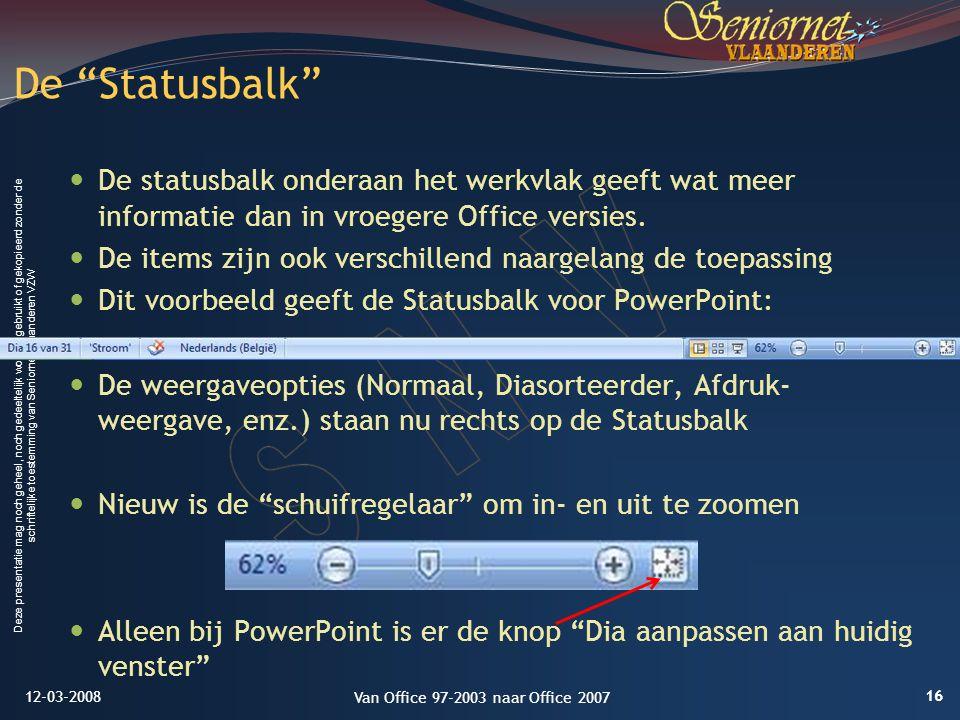 Deze presentatie mag noch geheel, noch gedeeltelijk worden gebruikt of gekopieerd zonder de schriftelijke toestemming van Seniornet Vlaanderen VZW De statusbalk onderaan het werkvlak geeft wat meer informatie dan in vroegere Office versies.
