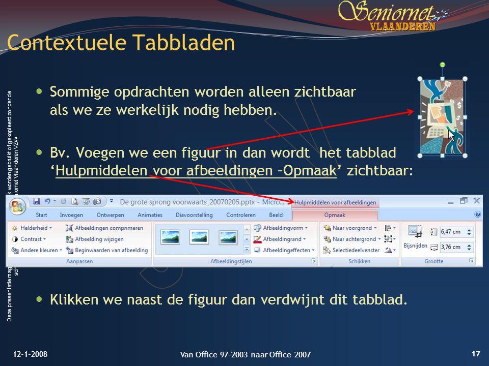 Deze presentatie mag noch geheel, noch gedeeltelijk worden gebruikt of gekopieerd zonder de schriftelijke toestemming van Seniornet Vlaanderen VZW Sommige opdrachten worden alleen zichtbaar als we ze werkelijk nodig hebben.