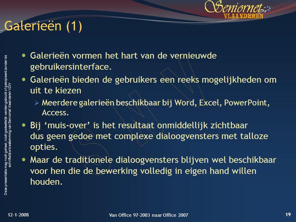 Deze presentatie mag noch geheel, noch gedeeltelijk worden gebruikt of gekopieerd zonder de schriftelijke toestemming van Seniornet Vlaanderen VZW Galerieën vormen het hart van de vernieuwde gebruikersinterface.