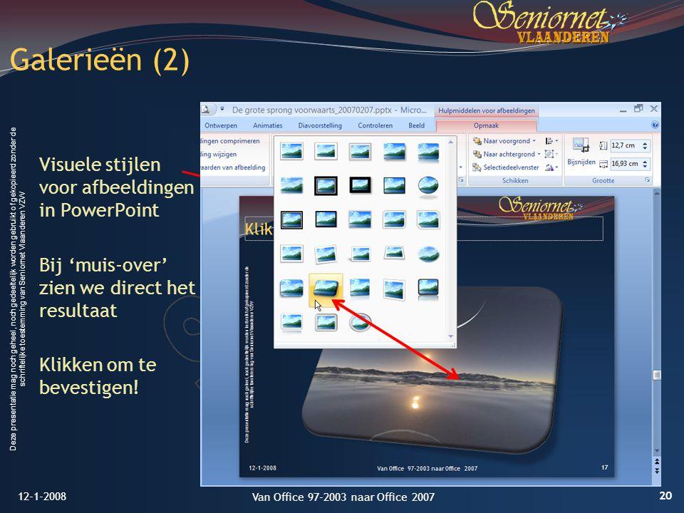 Deze presentatie mag noch geheel, noch gedeeltelijk worden gebruikt of gekopieerd zonder de schriftelijke toestemming van Seniornet Vlaanderen VZW Galerieën (2) Visuele stijlen voor afbeeldingen in PowerPoint Bij 'muis-over' zien we direct het resultaat Klikken om te bevestigen.