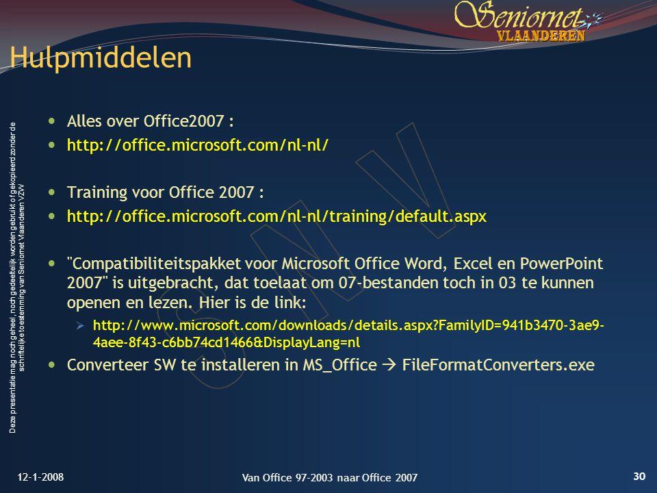 Deze presentatie mag noch geheel, noch gedeeltelijk worden gebruikt of gekopieerd zonder de schriftelijke toestemming van Seniornet Vlaanderen VZW Alles over Office2007 : http://office.microsoft.com/nl-nl/ Training voor Office 2007 : http://office.microsoft.com/nl-nl/training/default.aspx Compatibiliteitspakket voor Microsoft Office Word, Excel en PowerPoint 2007 is uitgebracht, dat toelaat om 07-bestanden toch in 03 te kunnen openen en lezen.