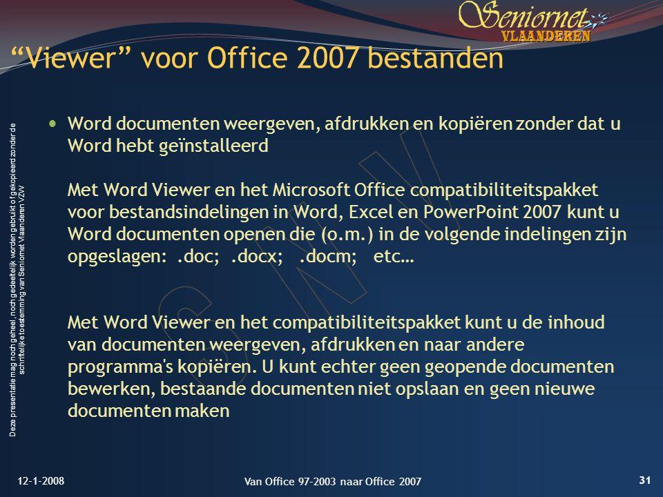Deze presentatie mag noch geheel, noch gedeeltelijk worden gebruikt of gekopieerd zonder de schriftelijke toestemming van Seniornet Vlaanderen VZW Word documenten weergeven, afdrukken en kopiëren zonder dat u Word hebt geïnstalleerd Met Word Viewer en het Microsoft Office compatibiliteitspakket voor bestandsindelingen in Word, Excel en PowerPoint 2007 kunt u Word documenten openen die (o.m.) in de volgende indelingen zijn opgeslagen:.doc;.docx;.docm; etc… Met Word Viewer en het compatibiliteitspakket kunt u de inhoud van documenten weergeven, afdrukken en naar andere programma s kopiëren.