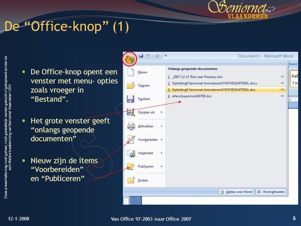 Deze presentatie mag noch geheel, noch gedeeltelijk worden gebruikt of gekopieerd zonder de schriftelijke toestemming van Seniornet Vlaanderen VZW De Office-knop (1) De Office-knop opent een venster met menu- opties zoals vroeger in Bestand .