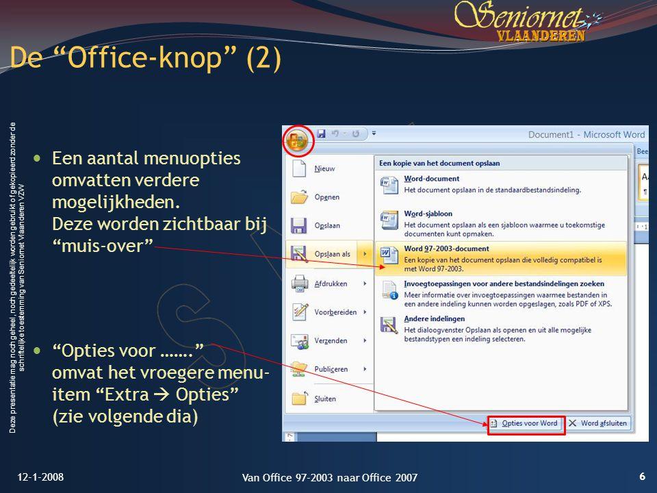 Deze presentatie mag noch geheel, noch gedeeltelijk worden gebruikt of gekopieerd zonder de schriftelijke toestemming van Seniornet Vlaanderen VZW De Office-knop (2) Een aantal menuopties omvatten verdere mogelijkheden.