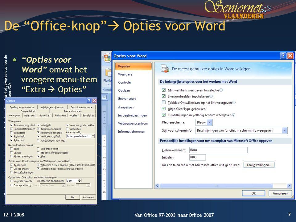 Deze presentatie mag noch geheel, noch gedeeltelijk worden gebruikt of gekopieerd zonder de schriftelijke toestemming van Seniornet Vlaanderen VZW De Office-knop  Opties voor Word Opties voor Word omvat het vroegere menu-item Extra  Opties 7 12-1-2008 Van Office 97-2003 naar Office 2007