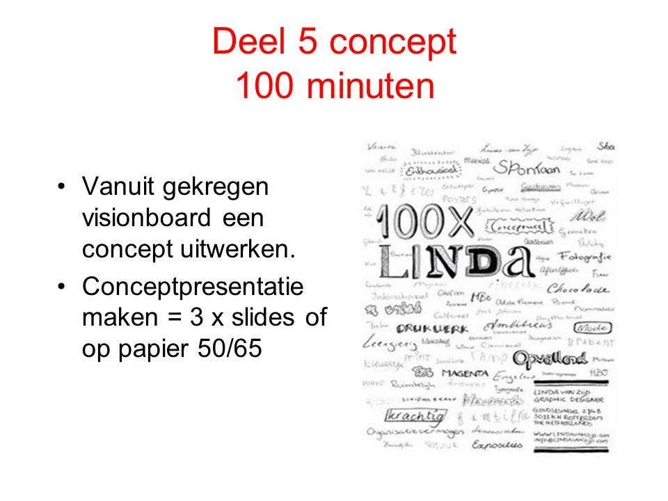 Deel 5 concept 100 minuten Vanuit gekregen visionboard een concept uitwerken. Conceptpresentatie maken = 3 x slides of op papier 50/65