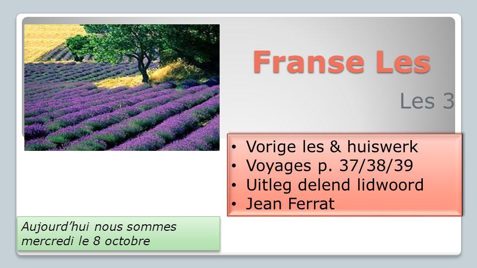 Franse Les Les 3 Vorige les & huiswerk Voyages p. 37/38/39 Uitleg delend lidwoord Jean Ferrat Vorige les & huiswerk Voyages p. 37/38/39 Uitleg delend