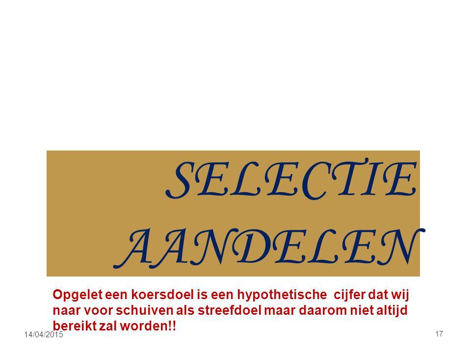 14/04/2015 17 SELECTIE AANDELEN Opgelet een koersdoel is een hypothetische cijfer dat wij naar voor schuiven als streefdoel maar daarom niet altijd bereikt zal worden!!