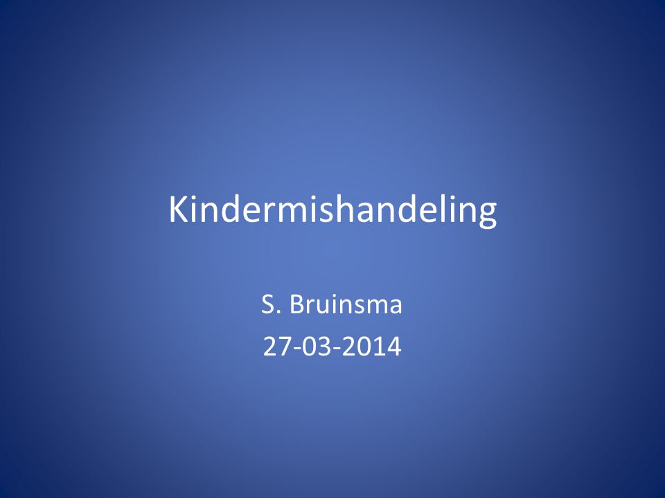 Kindermishandeling S. Bruinsma 27-03-2014