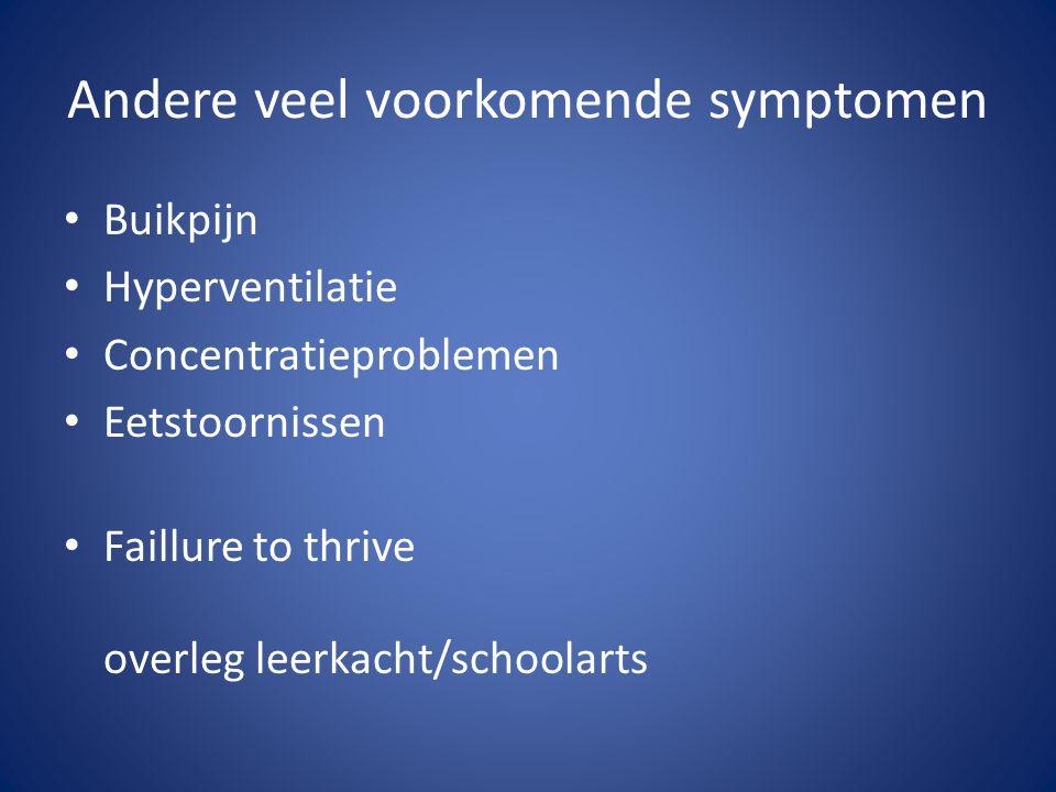 Andere veel voorkomende symptomen Buikpijn Hyperventilatie Concentratieproblemen Eetstoornissen Faillure to thrive overleg leerkacht/schoolarts