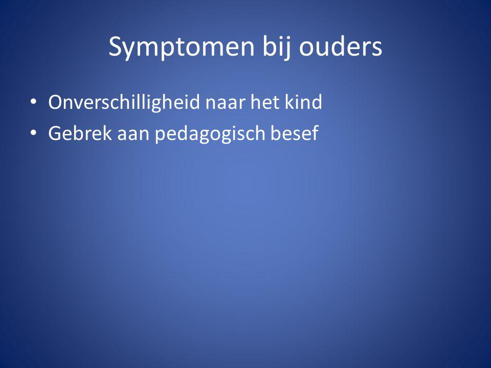 Symptomen bij ouders Onverschilligheid naar het kind Gebrek aan pedagogisch besef
