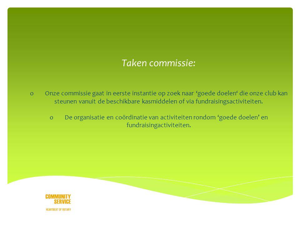 o Taken commissie: oOnze commissie gaat in eerste instantie op zoek naar 'goede doelen' die onze club kan steunen vanuit de beschikbare kasmiddelen of via fundraisingsactiviteiten.
