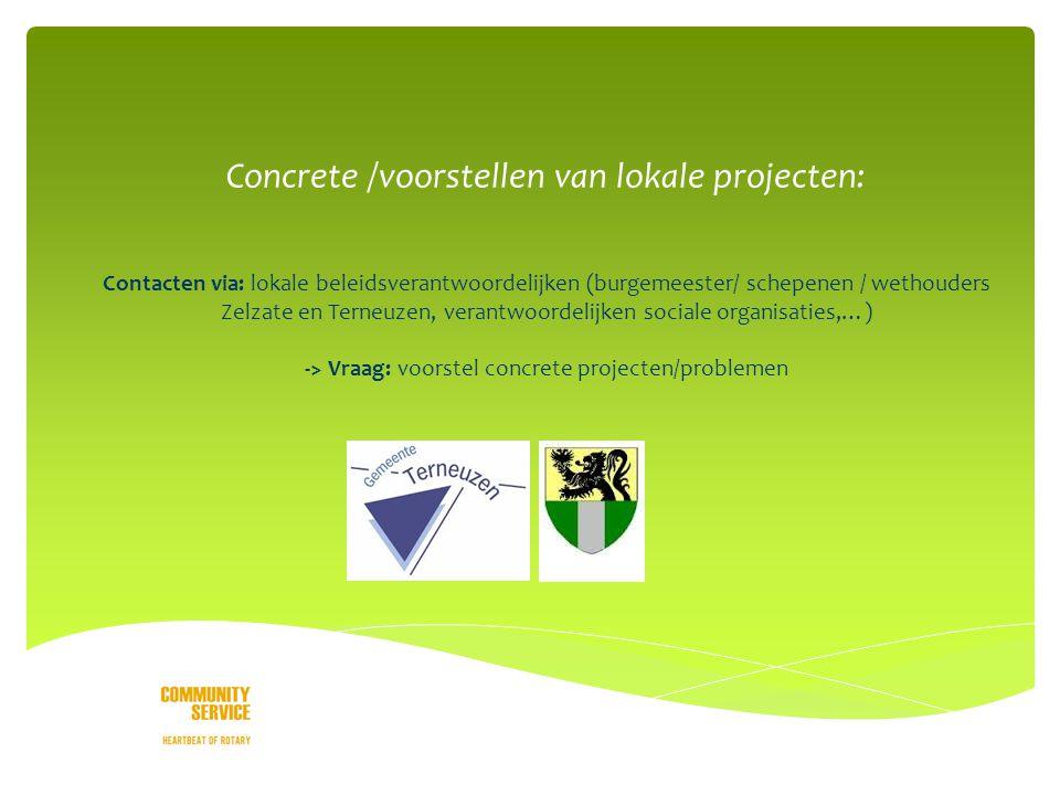 o Concrete /voorstellen van lokale projecten: Contacten via: lokale beleidsverantwoordelijken (burgemeester/ schepenen / wethouders Zelzate en Terneuzen, verantwoordelijken sociale organisaties,…) -> Vraag: voorstel concrete projecten/problemen