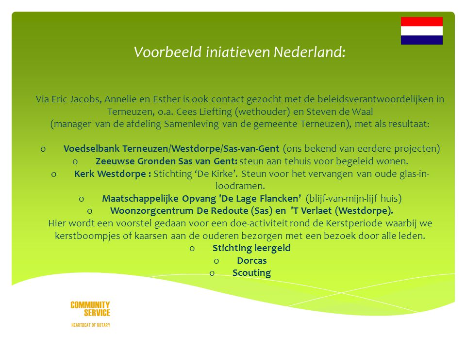o Voorbeeld iniatieven Nederland: Via Eric Jacobs, Annelie en Esther is ook contact gezocht met de beleidsverantwoordelijken in Terneuzen, o.a.