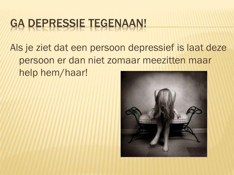 Als je ziet dat een persoon depressief is laat deze persoon er dan niet zomaar meezitten maar help hem/haar!