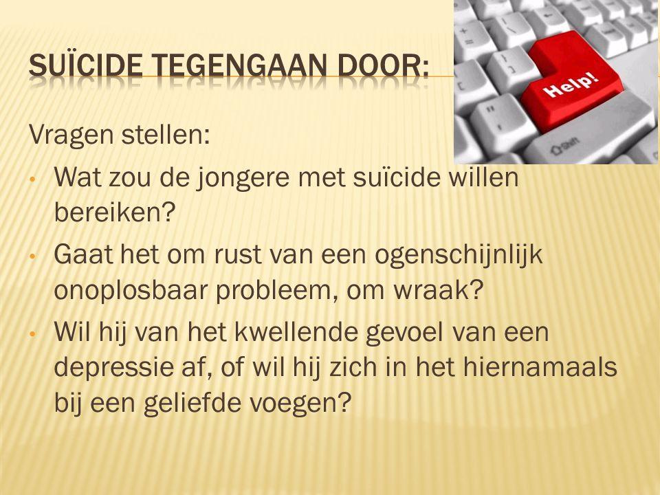 Vragen stellen: Wat zou de jongere met suïcide willen bereiken.
