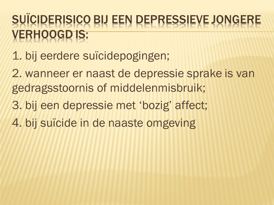 1.bij eerdere suïcidepogingen; 2.