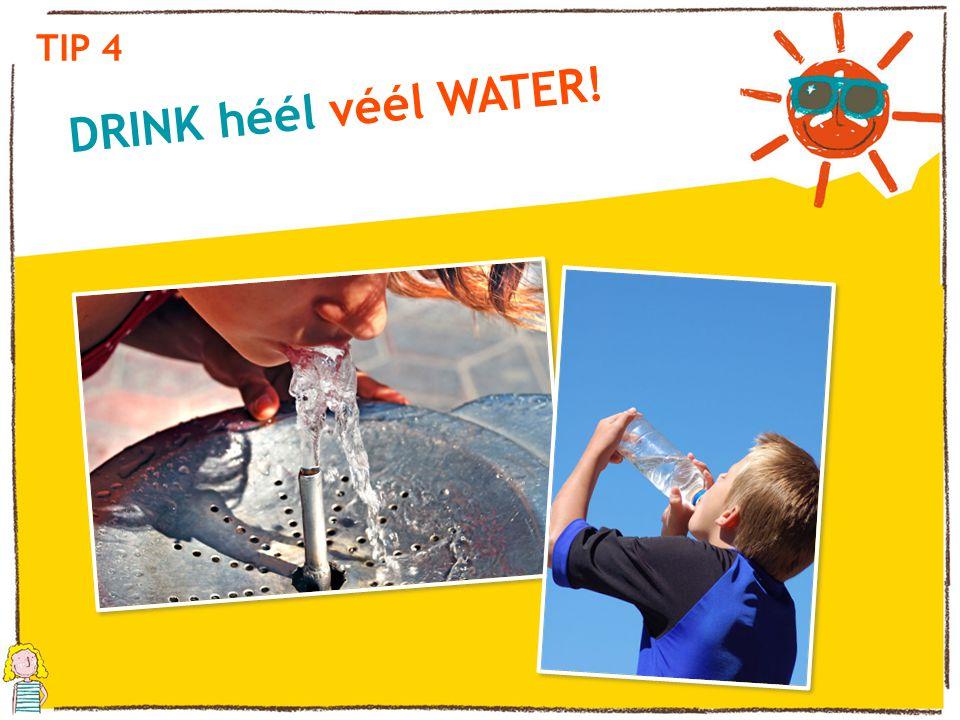 TIP 4 DRINK héél véél WATER!