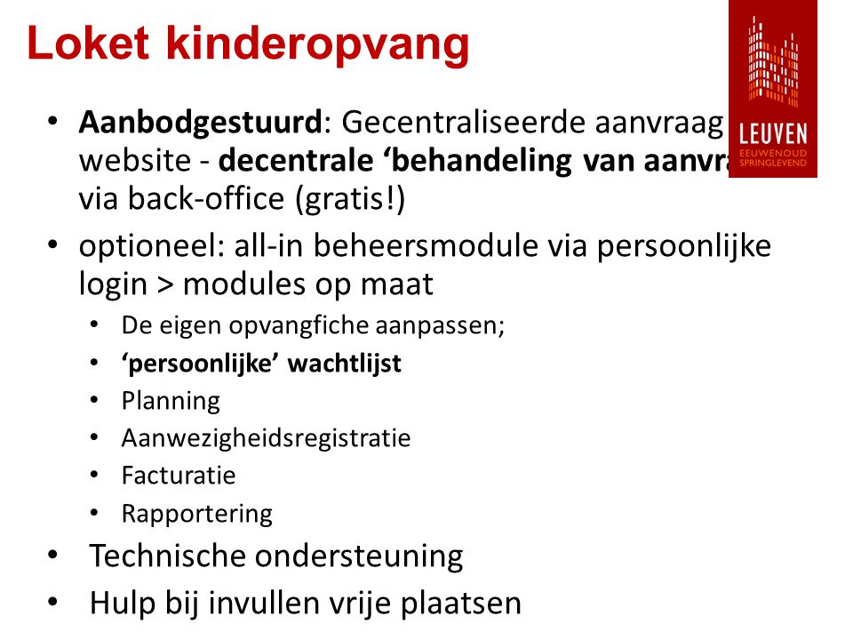 Loket kinderopvang Aanbodgestuurd: Gecentraliseerde aanvraag via website - decentrale 'behandeling van aanvragen' via back-office (gratis!) optioneel: