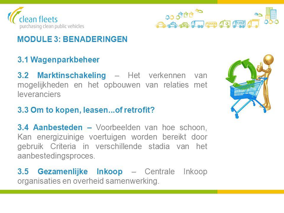 MODULE 3: BENADERINGEN 3.1 Wagenparkbeheer 3.2 Marktinschakeling – Het verkennen van mogelijkheden en het opbouwen van relaties met leveranciers 3.3 Om to kopen, leasen...of retrofit.