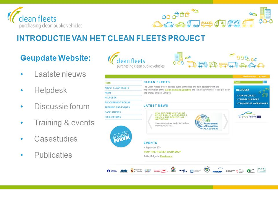 INTRODUCTIE VAN HET CLEAN FLEETS PROJECT Geupdate Website: Laatste nieuws Helpdesk Discussie forum Training & events Casestudies Publicaties