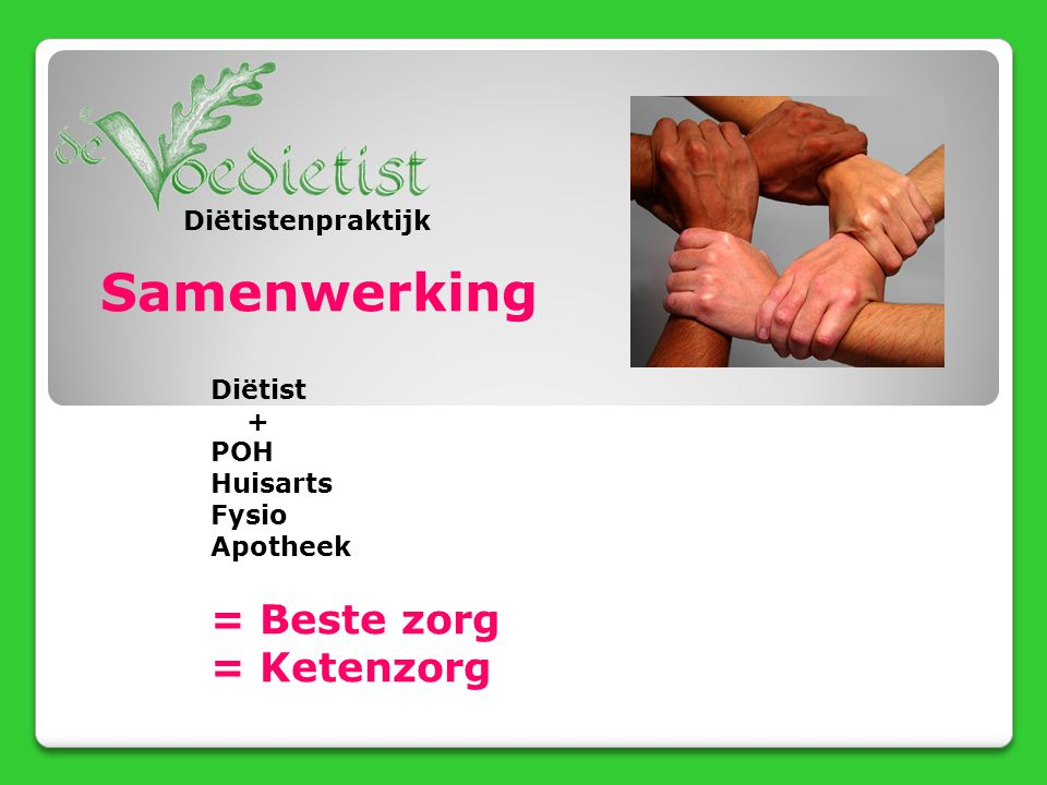 Samenwerking Diëtist + POH Huisarts Fysio Apotheek = Beste zorg = Ketenzorg Diëtistenpraktijk