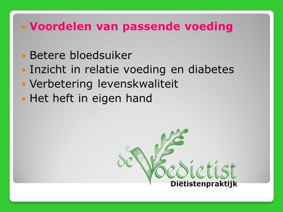 Voordelen van passende voeding Betere bloedsuiker Inzicht in relatie voeding en diabetes Verbetering levenskwaliteit Het heft in eigen hand Diëtistenp