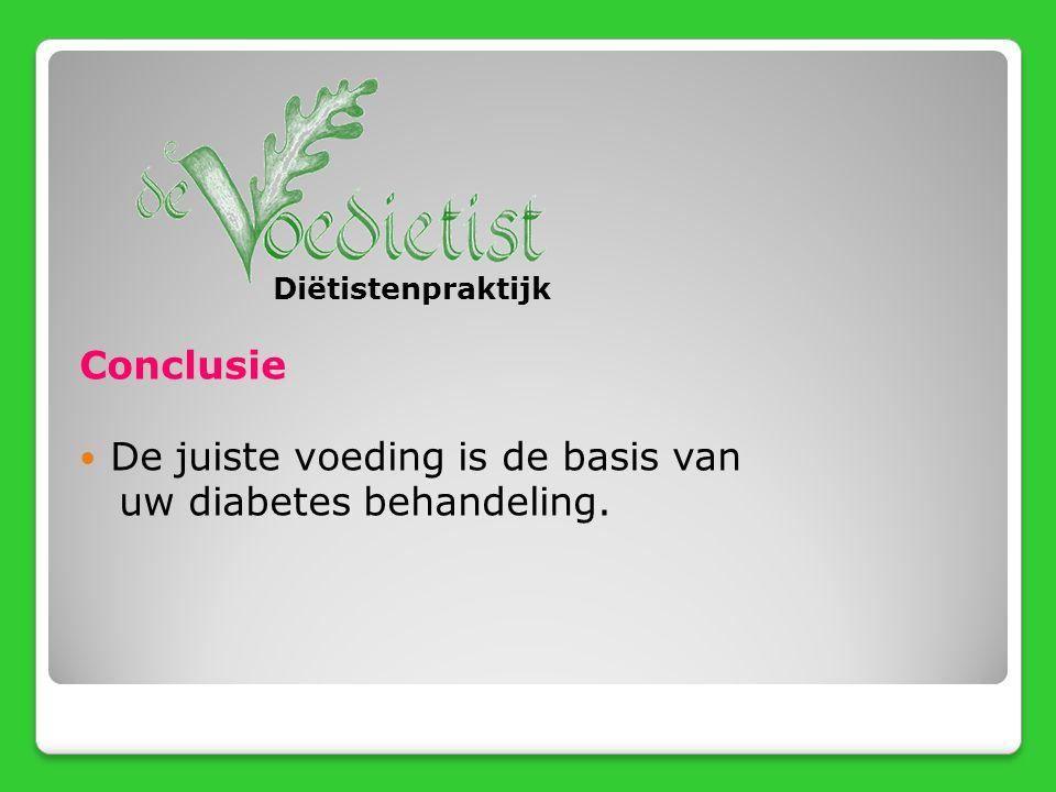 Conclusie De juiste voeding is de basis van uw diabetes behandeling. Diëtistenpraktijk