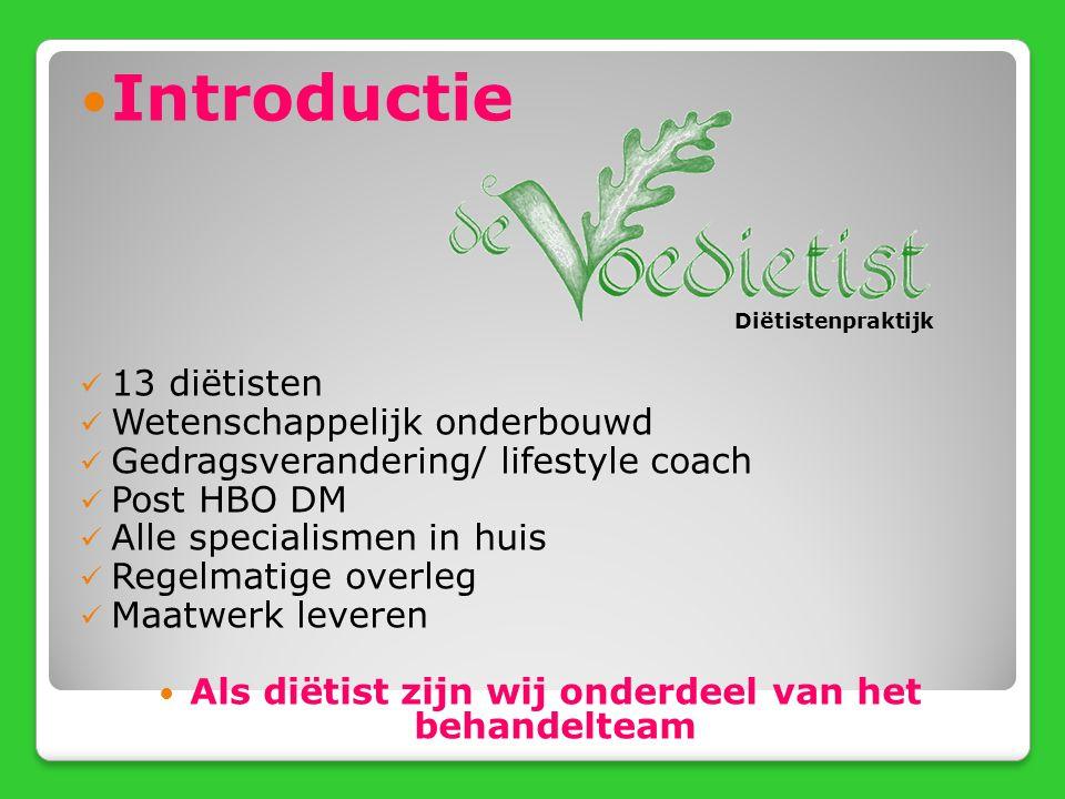 Introductie 13 diëtisten Wetenschappelijk onderbouwd Gedragsverandering/ lifestyle coach Post HBO DM Alle specialismen in huis Regelmatige overleg Maa