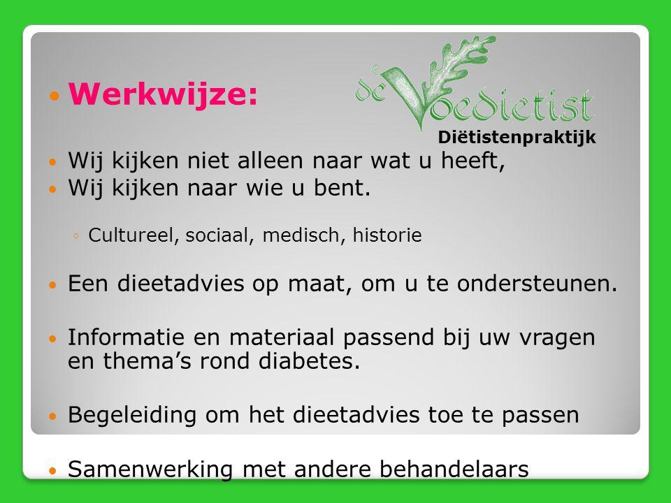 Werkwijze: Wij kijken niet alleen naar wat u heeft, Wij kijken naar wie u bent. ◦Cultureel, sociaal, medisch, historie Een dieetadvies op maat, om u t