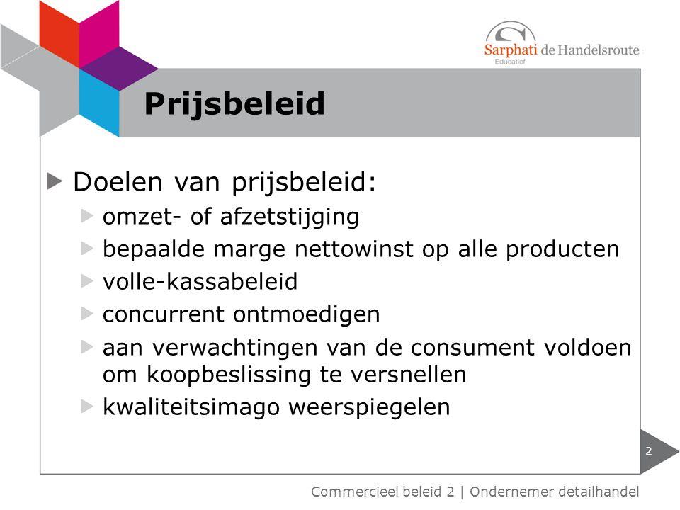 kostengeoriënteerd concurrentiegeoriënteerd afnemersgeoriënteerd introductie prijsstrategie assortiment prijsstrategie 3 Indeling prijsstrategieën Commercieel beleid 2 | Ondernemer detailhandel