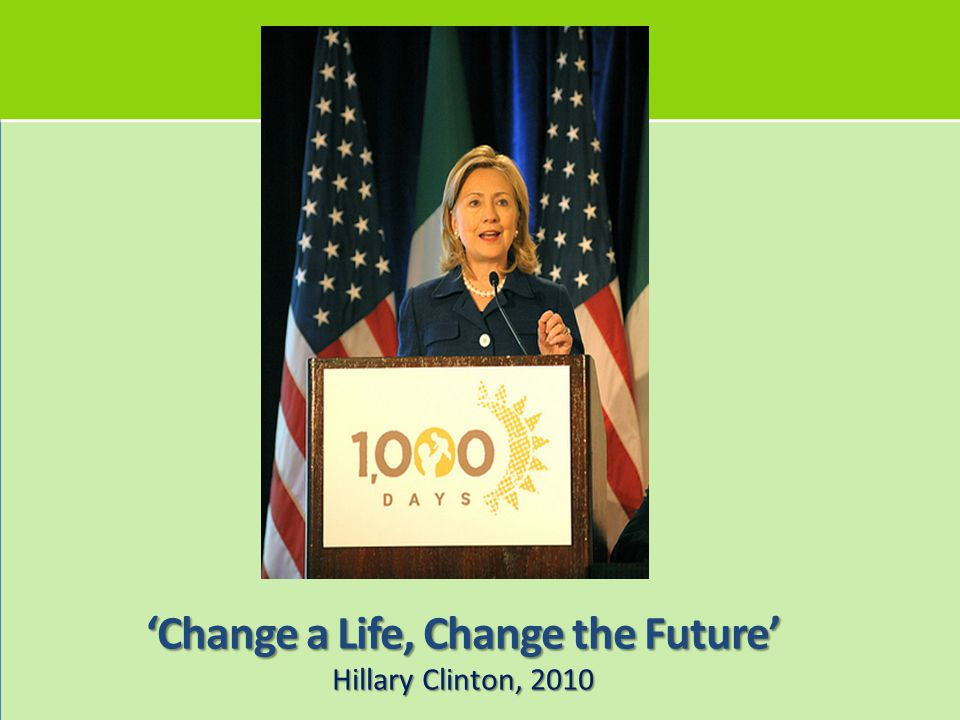 'Change a Life, Change the Future' Hillary Clinton, 2010