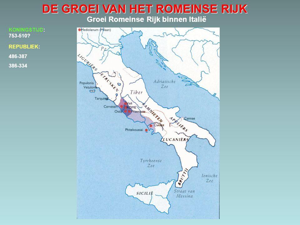 DE GROEI VAN HET ROMEINSE RIJK Groei Romeinse Rijk binnen Italië 486-387 386-334 333-300 KONINGSTIJD: 753-510.