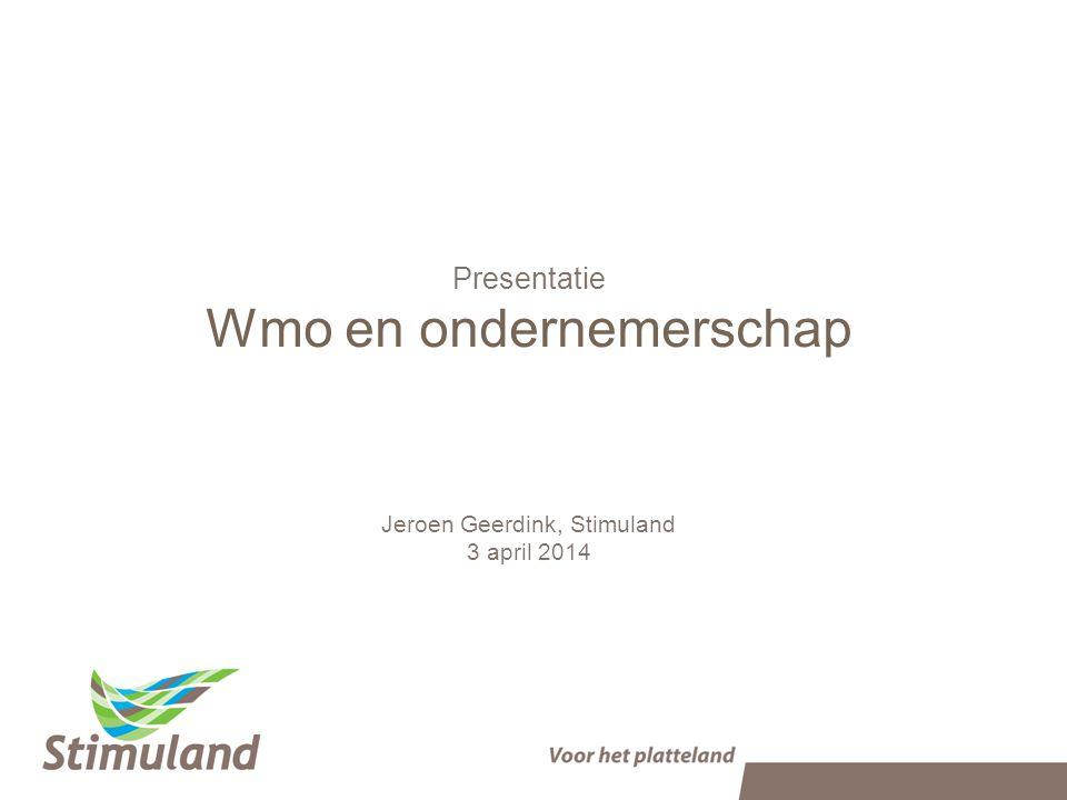 Presentatie Wmo en ondernemerschap Jeroen Geerdink, Stimuland 3 april 2014
