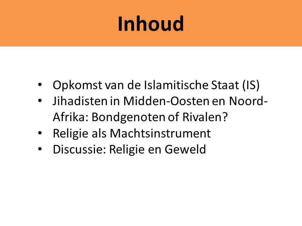 Inhoud Opkomst van de Islamitische Staat (IS) Jihadisten in Midden-Oosten en Noord- Afrika: Bondgenoten of Rivalen? Religie als Machtsinstrument Discu